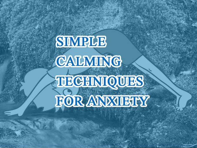 Simple Calming techniques for anxiety