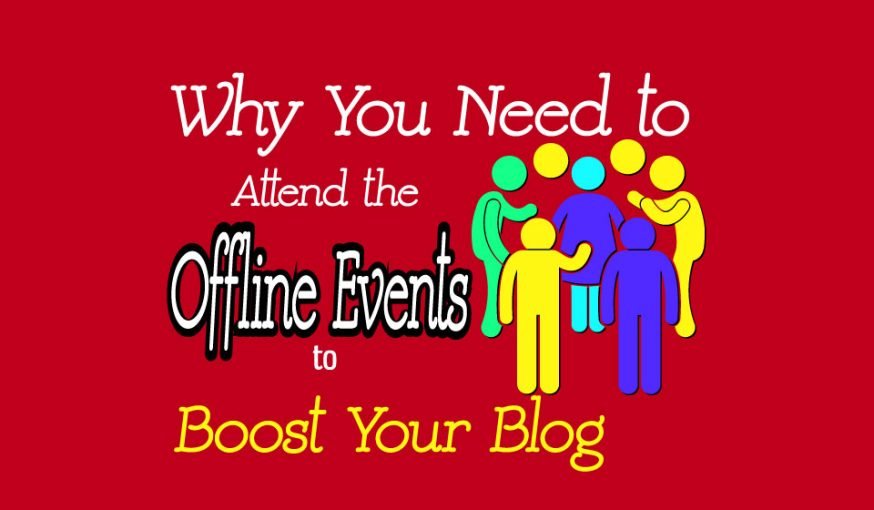Why You Need to Attend the Offline Events to Boost Your Blog