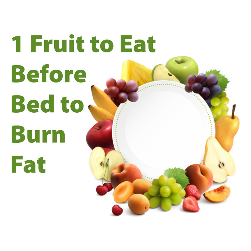 1 Fruit to Eat Before Bed to Burn Fat