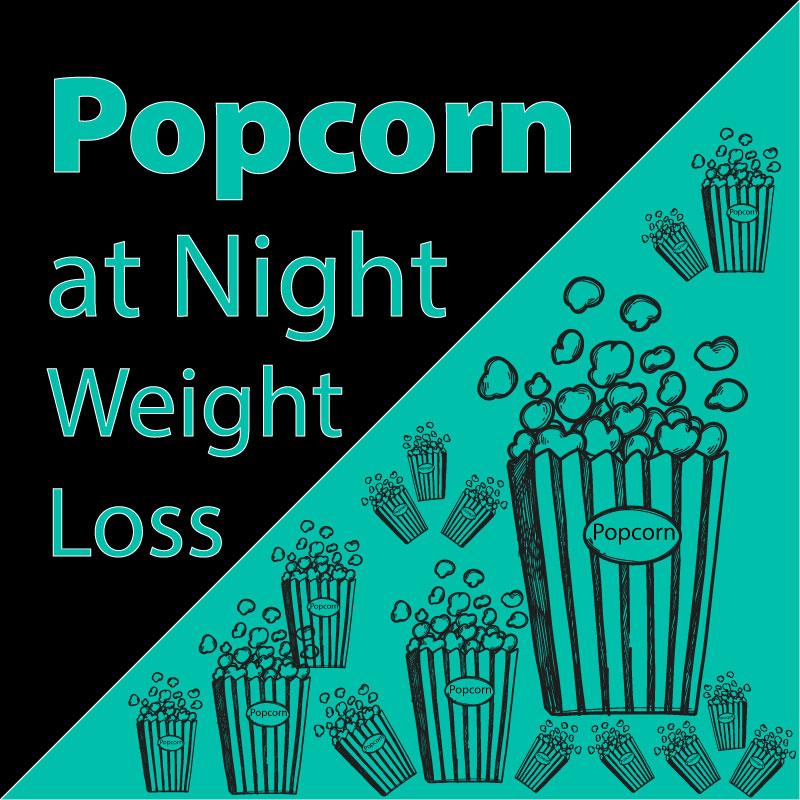 Popcorn at Night weight loss